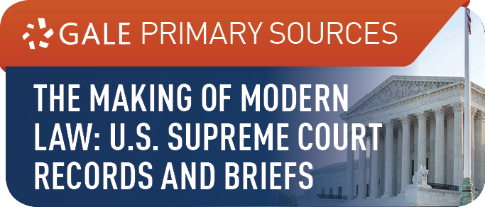The Making of Modern Law: U.S. Supreme Court Records and Briefs, 1832-1978